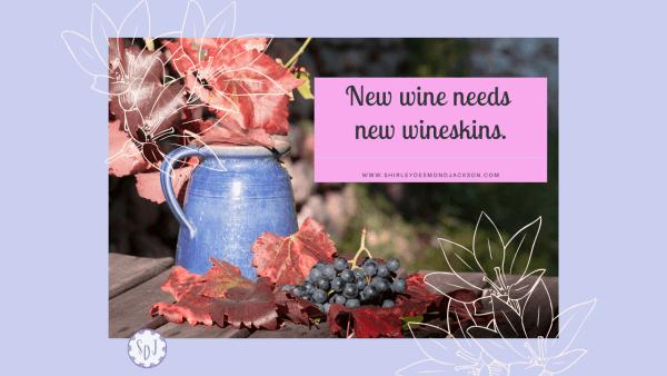 New Wine New Wineskins