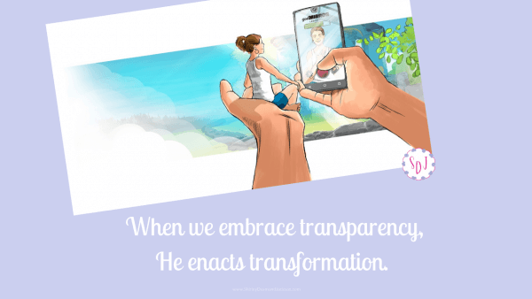 Embracing transparency does not come naturally. But when we have the courage to face ourselves, we become open to God's transformation.