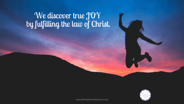 Bearing each others' burdens fulfills the law of Christ. True JOY comes from loving Jesus first, others second and ourselves last.