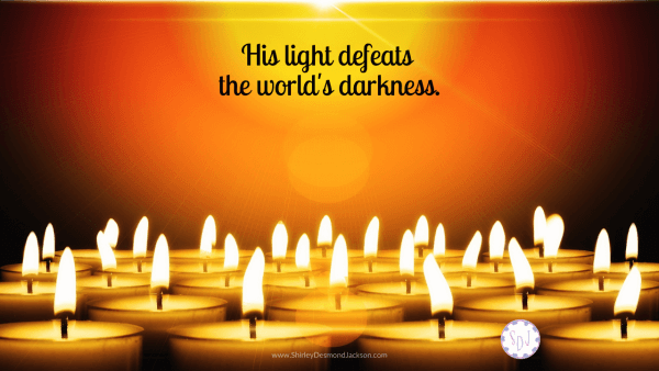 These days the world feels very dark. It is comforting to remember the light of Jesus defeats the world's darkness every time.