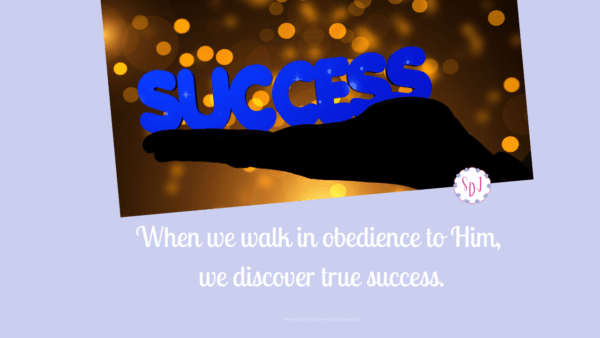 When we redefine success as walking in obedience to Him, we discover true success. True success is not defined solely by end results.