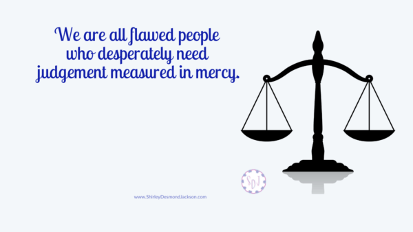 When blind to our own sin, we judge others with a heart that seeks justice. To judge others with love, we must remember our own need for mercy.
