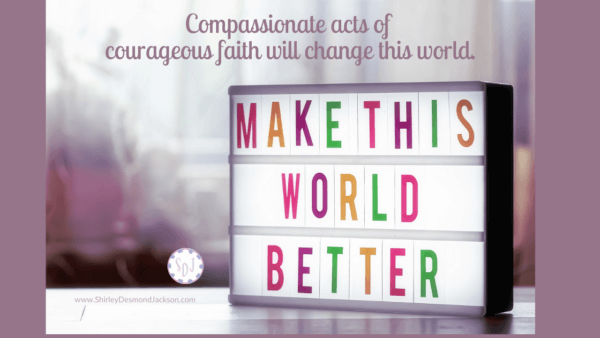 We all want to make a positive difference in this world. We don't need huge numbers of followers. We just need compassion and courageous faith.